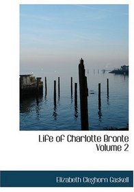 Life of Charlotte Bronte  Volume 2 (Large Print Edition)