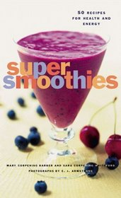 Super Smoothies: 50 Recipes for Every Lifestyle