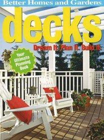 Decks: Dream It. Plan It. Build It. (Better Homes & Gardens)
