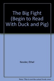 The Big Fight (Begin to Read With Duck and Pig)