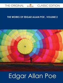 The Works of Edgar Allan Poe Volume 2 - The Original Classic Edition
