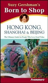 Suzy Gershman's Born to Shop Hong Kong, Shanghai  Beijing, Second Edition