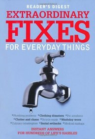 Extraordinary Fixes for Everyday Things: Instant Answers for Hundreds of Everyday Hassles