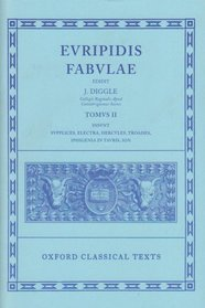 Fabulae: Volume II:  Supplices, Electra, Hercules, Troades, Iphigenia in Tauris, Ion (Oxford Classical Texts)