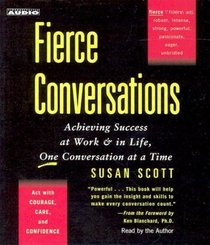 Fierce Conversations: Achieving Success at Work  in Life, One Conversation at a Time