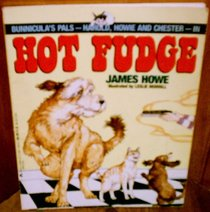 Bunnicula's Pals -- Harold, Howie and Chester -- in Hot Fudge