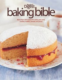 The Reader's Digest Baking Bible: More Than 200 Recipes for Cakes, Pies, Tarts, Cookies, Muffins, Breads and Pizzas (Readers Digest)