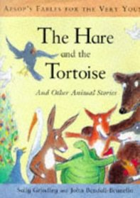 The Hare and the Tortoise and Other Animal Stories: Aesop's Fables for the Very Young (Aesop's Fables for the Very Young)