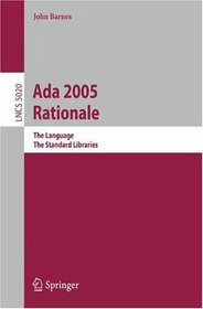 Ada 2005 Rationale: The Language, The Standard Libraries (Lecture Notes in Computer Science / Programming and Software Engineering)