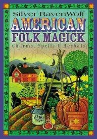 American Folk Magick: Charms, Spells  Herbals
