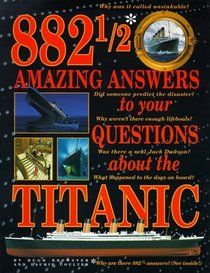 882 1/2 Amazing Answers to Questions About the Titanic