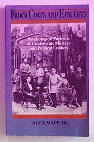 Frock Coats and Epaulets: Psychological Portraits of Confederate Military and Political Leaders