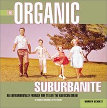 The Organic Suburbanite : An Environmentally Friendly Way to Live the American Dream