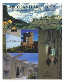 Arcosanti Archetype::The Rebirth of Cities by Renaissance Thinker Paolo Soleri