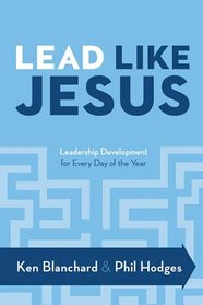 Lead Like Jesus: Leadership Development for Every Day of the Year