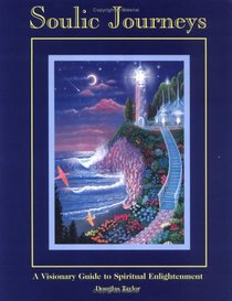 Soulic Journeys: A Visionary Guide to Spiritual Enlightenment