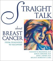 Straight Talk About Breast Cancer From Diagnosis to Recovery A Guide for the Entire Family