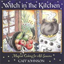 Witch in the Kitchen : Magical Cooking for All Seasons