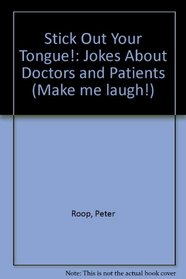 Stick Out Your Tongue: Jokes About Doctors and Patients (Make Me Laugh Books)