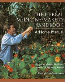 The Herbal Medicine Maker's Handbook: A Home Manual