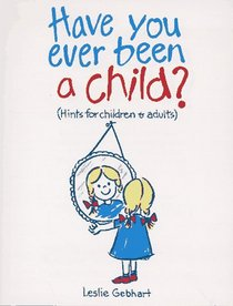 Have You Ever Been a Child (Hints for Children & Adults)