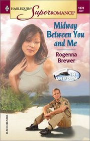 Midway Between You and Me  (In Uniform) (Harlequin Superromance, No 1070)