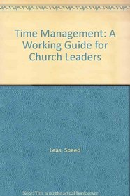 Time Management: A Working Guide for Church Leaders (Creative Leadership)