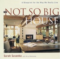 The Not So Big House : A Blueprint for the Way We Really Live