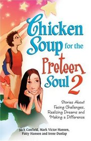 Chicken Soup for the Preteen Soul II : Stories About Taking Charge, Making a Difference and Moving Through the Preteen Years for Kids Ages 9-13