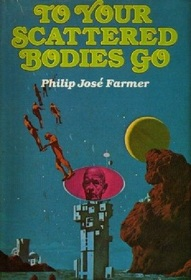 To your scattered bodies go : a science fiction novel