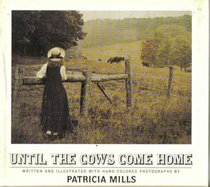 Until the Cows Come Home/With Hand-Colored Photographs
