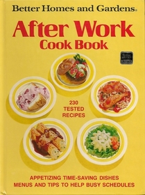 Better Homes and Gardens After Work Cookbook
