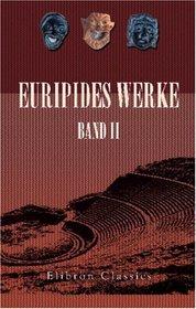 Euripides Werke: Band II. Alkestis; Iphigenia in Aulis; Iphigenia in Tauri; Die Bacchantinnen; Der Kyklop; Andromache (German Edition)