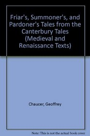 The Friar'S, Summoner'S, and Pardoner's Tales from the Canterbury Tales (Medieval and Renaissance Texts)