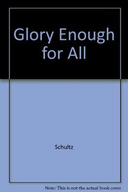 Glory Enough for All
