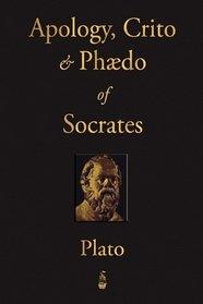 The Apology, Crito and Phaedo of Socrates