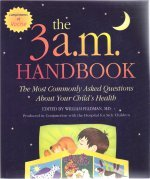 The 3 A.M. Handbook: The Most Commonly Asked Questions About Your Child's Health