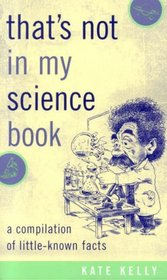 That's Not in My Science Book: A Compilation of Little-Know Facts