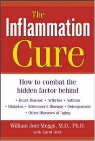 The Inflammation Cure : How to Combat the Hidden Factor Behind Heart Disease, Arthritis, Asthma, Diabetes,  Other Diseases
