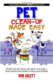 Pet Clean-up Made Easy: Tackle Any Pet Mess, Any Time, in a Snap - from Stains and Smells to Fleas and Furballs