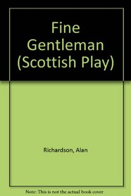 Fine Gentleman (Scottish Play)