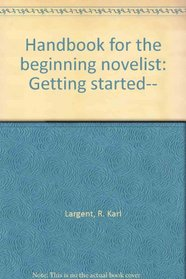 Handbook for the beginning novelist: Getting started--
