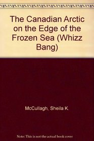 The Canadian Arctic on the Edge of the Frozen Sea (Whizz Bang)