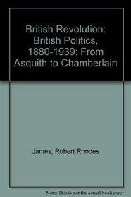 British Revolution: British Politics, 1880-1939: From Asquith to Chamberlain