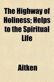 The Highway of Holiness; Helps to the Spiritual Life