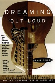 Dreaming Out Loud: : Garth Brooks, Wynonna Judd, Wade Hayes, And The Changing Face Of Nashville