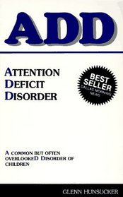 ADD: Attention Deficit Disorder: A Common But Often Overlooked Disorder of Children