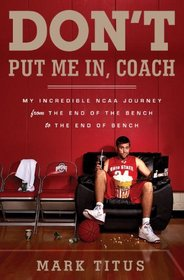Don't Put Me In, Coach: My Incredible Journey from the End of Ohio State's Bench to the End of Ohio State's Bench