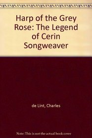 Harp of the Grey Rose: The Legend of Cerin Songweaver