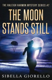 The Moon Stands Still: #7 in the Raleigh Harmon Mysteries (Volume 7)